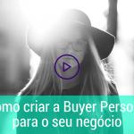 Como criar a Buyer Persona para o seu negócio [infográfico]